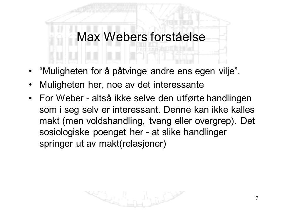 Max Webers forståelse Muligheten for å påtvinge andre ens egen vilje . Muligheten her, noe av det interessante.