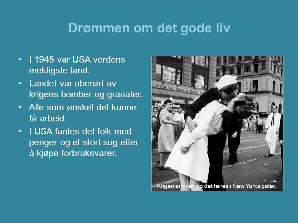 Drømmen om det gode liv I 1945 var USA verdens mektigste land.