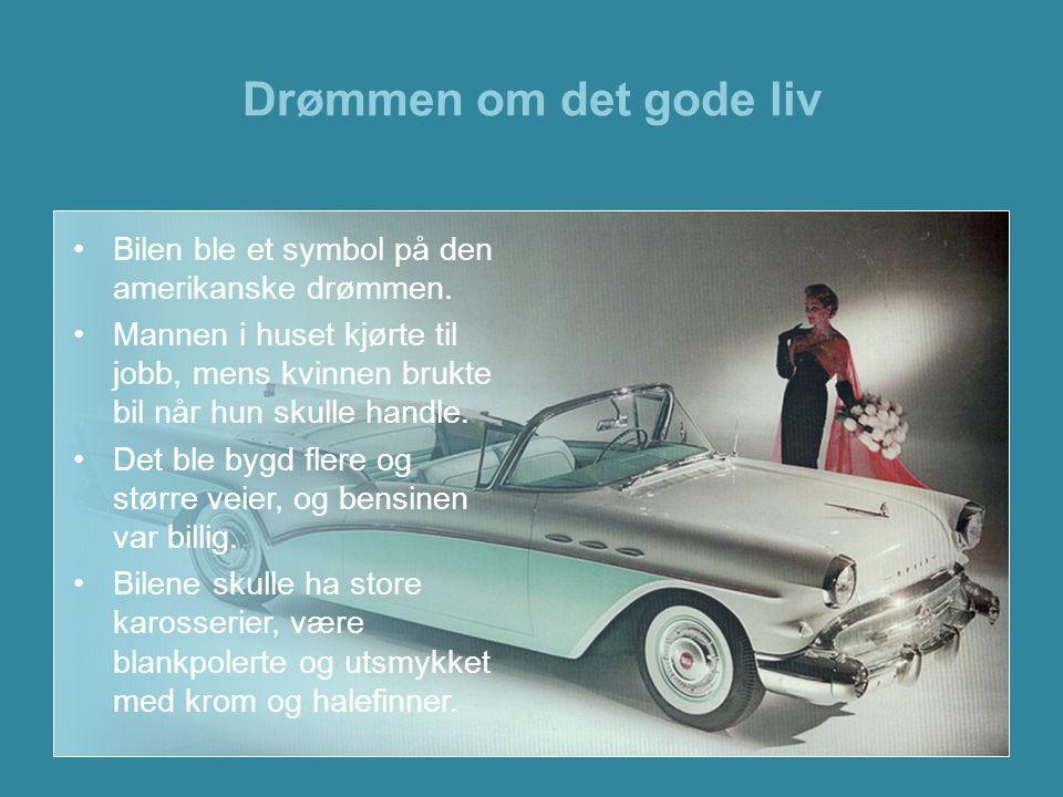Drømmen om det gode liv Bilen ble et symbol på den amerikanske drømmen.