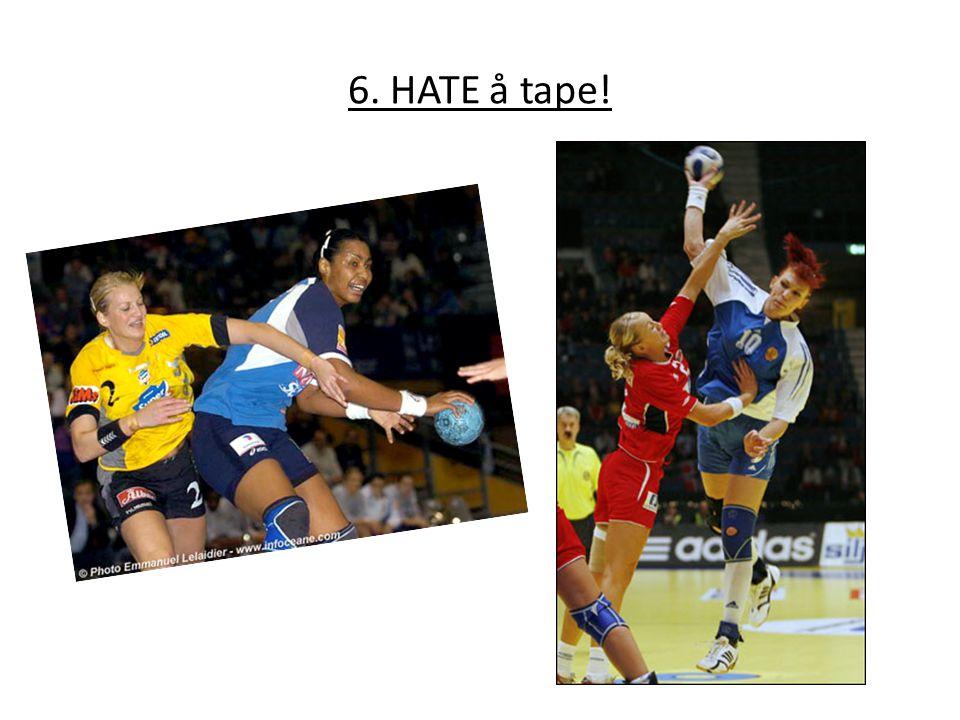 6. HATE å tape!