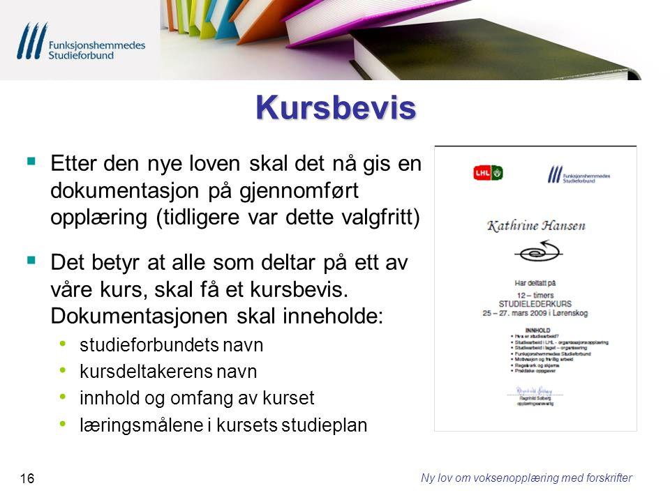 Kursbevis Etter den nye loven skal det nå gis en dokumentasjon på gjennomført opplæring (tidligere var dette valgfritt)