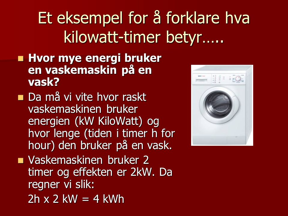 Et eksempel for å forklare hva kilowatt-timer betyr…..