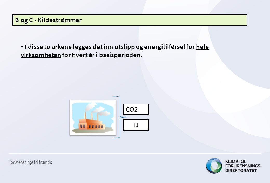 B og C - Kildestrømmer I disse to arkene legges det inn utslipp og energitilførsel for hele virksomheten for hvert år i basisperioden.
