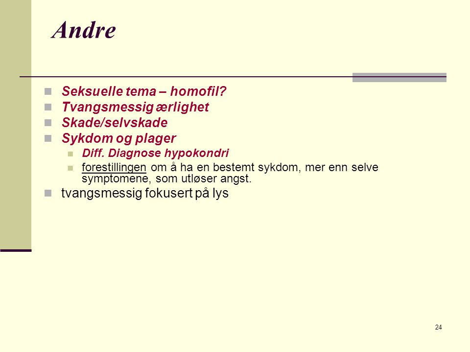 Andre Seksuelle tema – homofil Tvangsmessig ærlighet Skade/selvskade