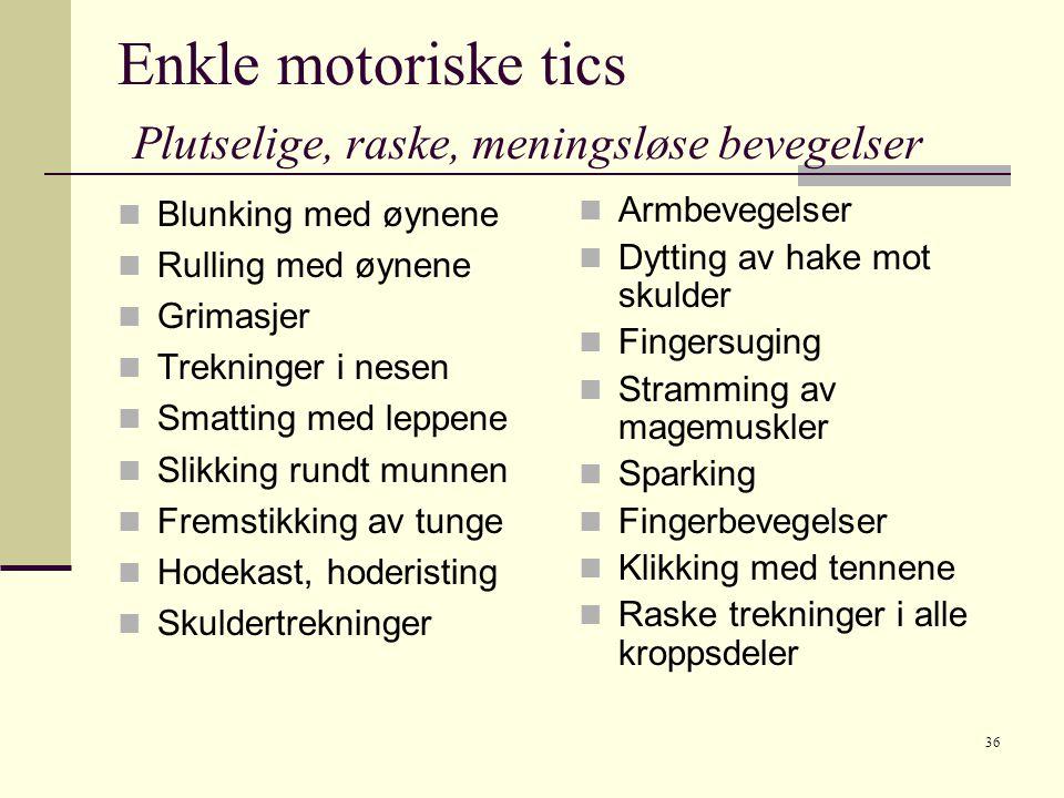 Enkle motoriske tics Plutselige, raske, meningsløse bevegelser