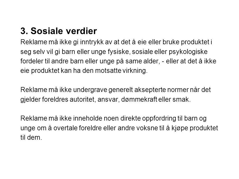 3. Sosiale verdier Reklame må ikke gi inntrykk av at det å eie eller bruke produktet i.
