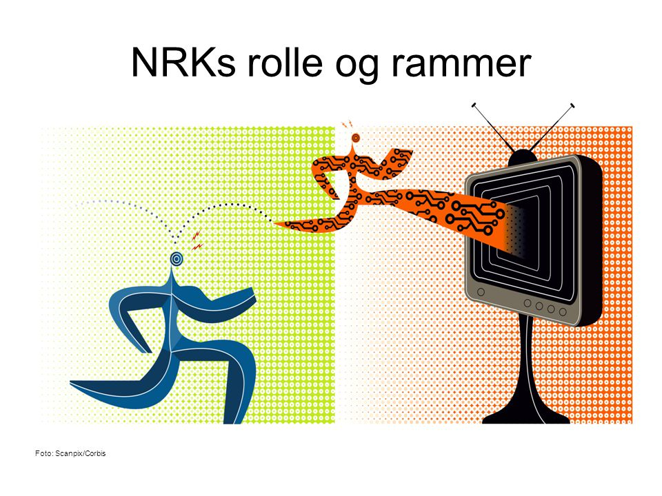NRKs rolle og rammer Foto: Scanpix/Corbis