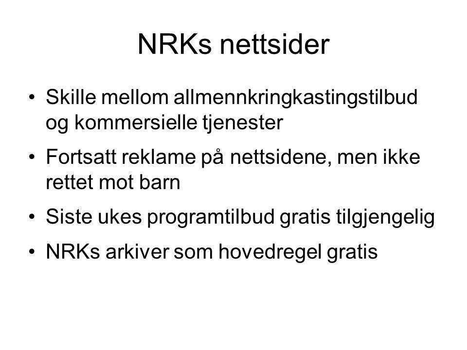 NRKs nettsider Skille mellom allmennkringkastingstilbud og kommersielle tjenester. Fortsatt reklame på nettsidene, men ikke rettet mot barn.