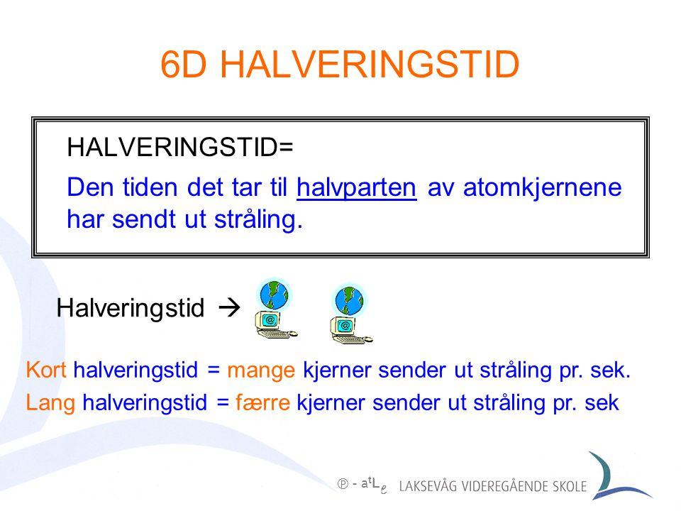 6D HALVERINGSTID HALVERINGSTID=