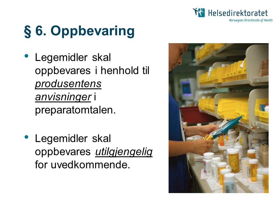 § 6. Oppbevaring Legemidler skal oppbevares i henhold til produsentens anvisninger i preparatomtalen.