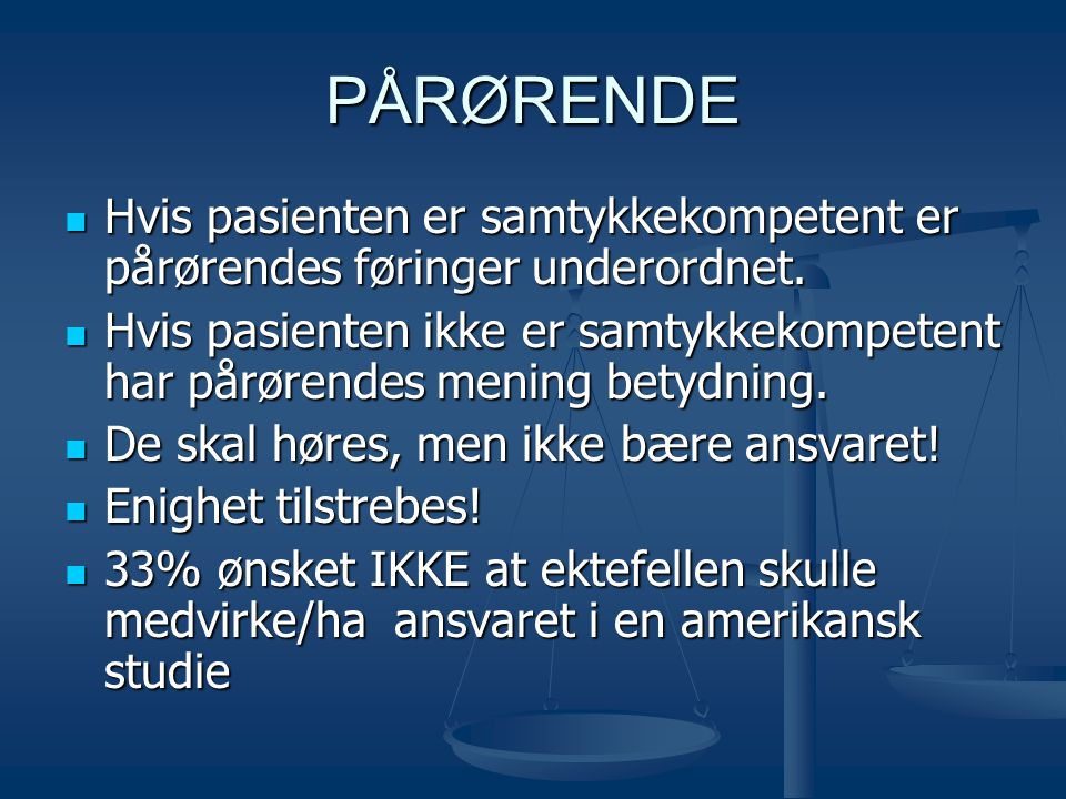 PÅRØRENDE Hvis pasienten er samtykkekompetent er pårørendes føringer underordnet.