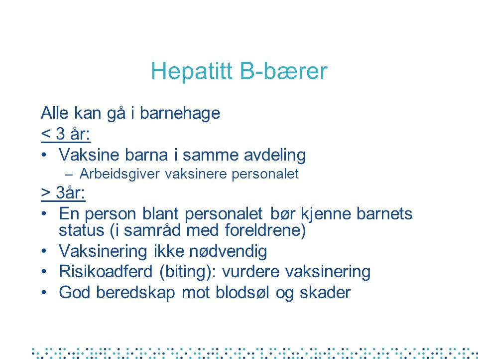 Hepatitt B-bærer Alle kan gå i barnehage < 3 år: