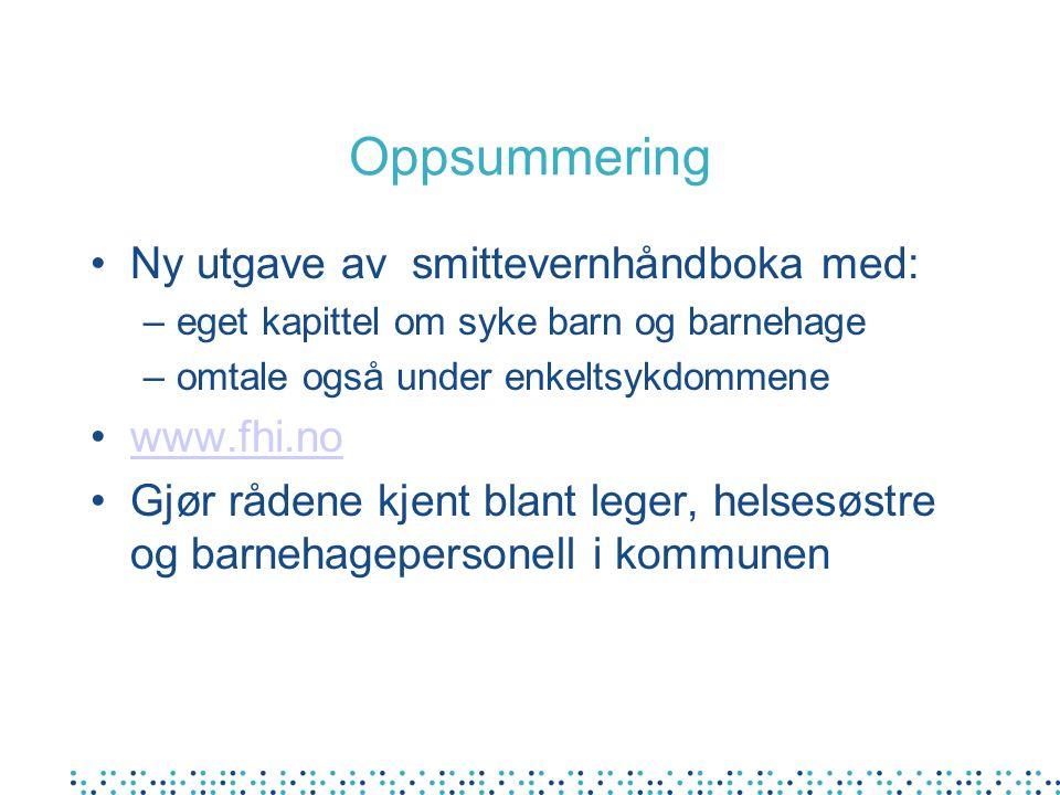 Oppsummering Ny utgave av smittevernhåndboka med: www.fhi.no