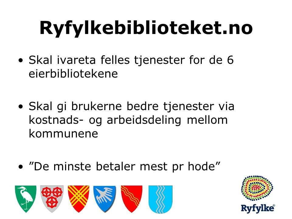 Ryfylkebiblioteket.no Skal ivareta felles tjenester for de 6 eierbibliotekene.