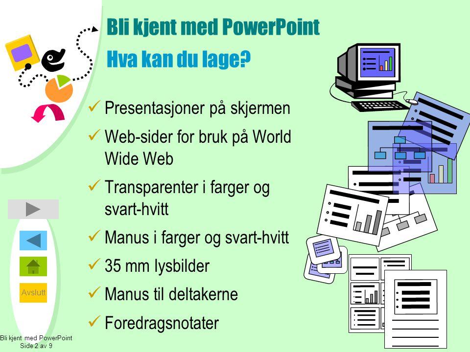 Bli kjent med PowerPoint Hva kan du lage