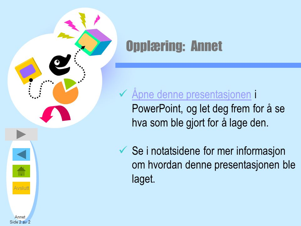 Opplæring: Annet Åpne denne presentasjonen i PowerPoint, og let deg frem for å se hva som ble gjort for å lage den.