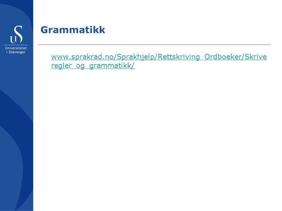 Grammatikk www.sprakrad.no/Sprakhjelp/Rettskriving_Ordboeker/Skriveregler_og_grammatikk/