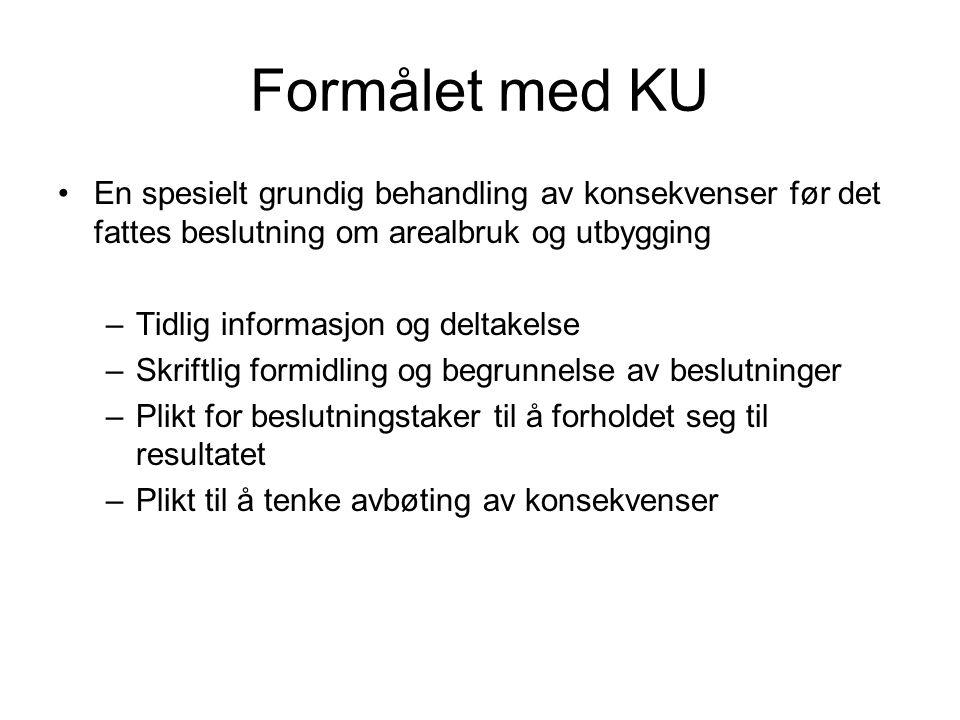 Formålet med KU En spesielt grundig behandling av konsekvenser før det fattes beslutning om arealbruk og utbygging.
