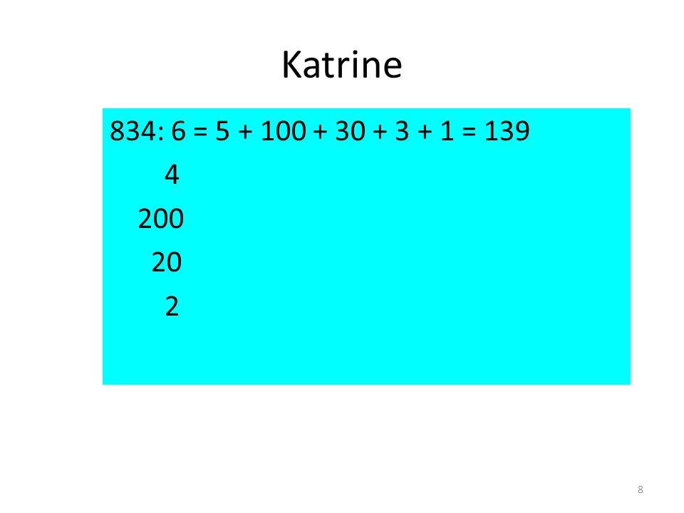 Katrine 834: 6 = 5 + 100 + 30 + 3 + 1 = 139 4 200 20 2