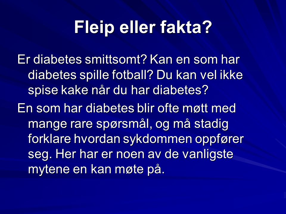 Fleip eller fakta Er diabetes smittsomt Kan en som har diabetes spille fotball Du kan vel ikke spise kake når du har diabetes