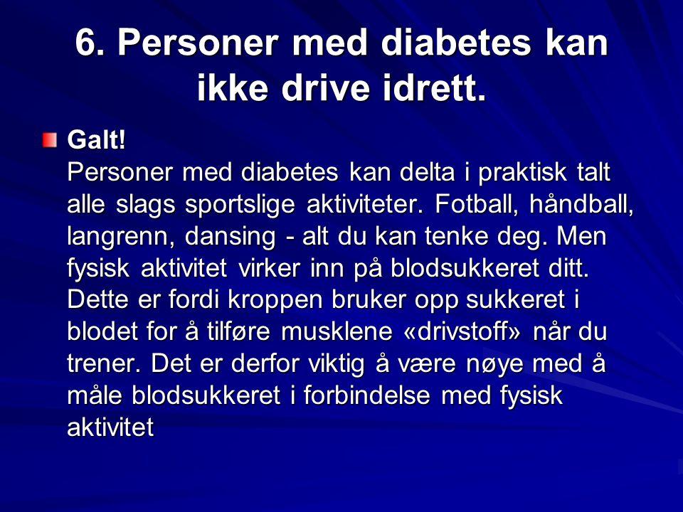 6. Personer med diabetes kan ikke drive idrett.