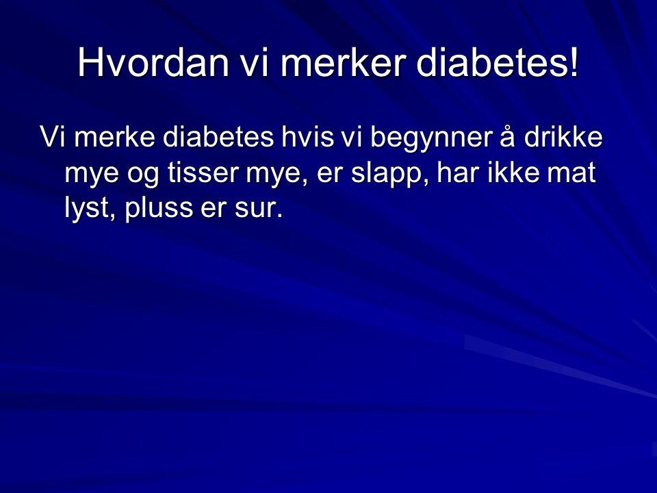 Hvordan vi merker diabetes!
