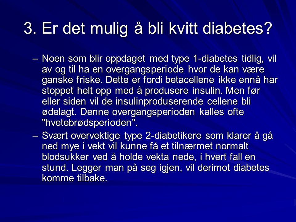 3. Er det mulig å bli kvitt diabetes