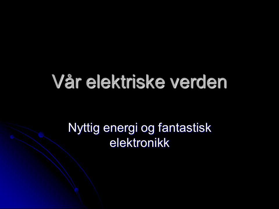 Nyttig energi og fantastisk elektronikk