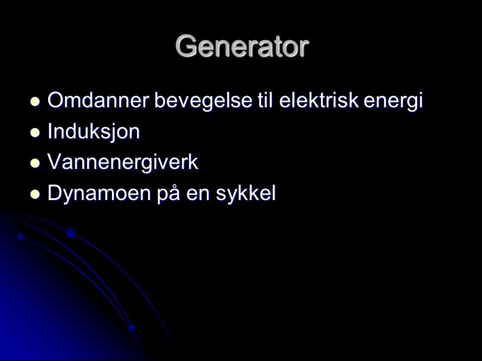 Generator Omdanner bevegelse til elektrisk energi Induksjon