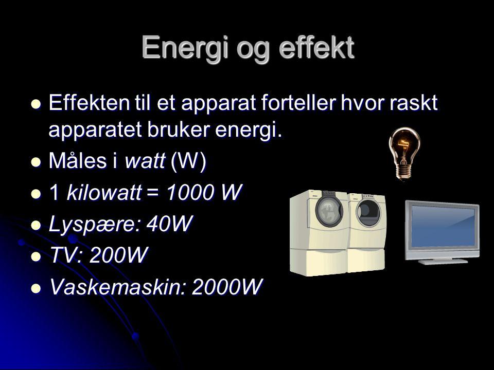 Energi og effekt Effekten til et apparat forteller hvor raskt apparatet bruker energi. Måles i watt (W)