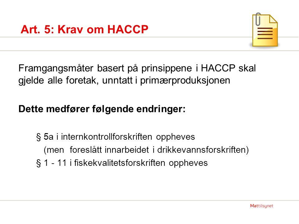 Art. 5: Krav om HACCP Framgangsmåter basert på prinsippene i HACCP skal gjelde alle foretak, unntatt i primærproduksjonen.