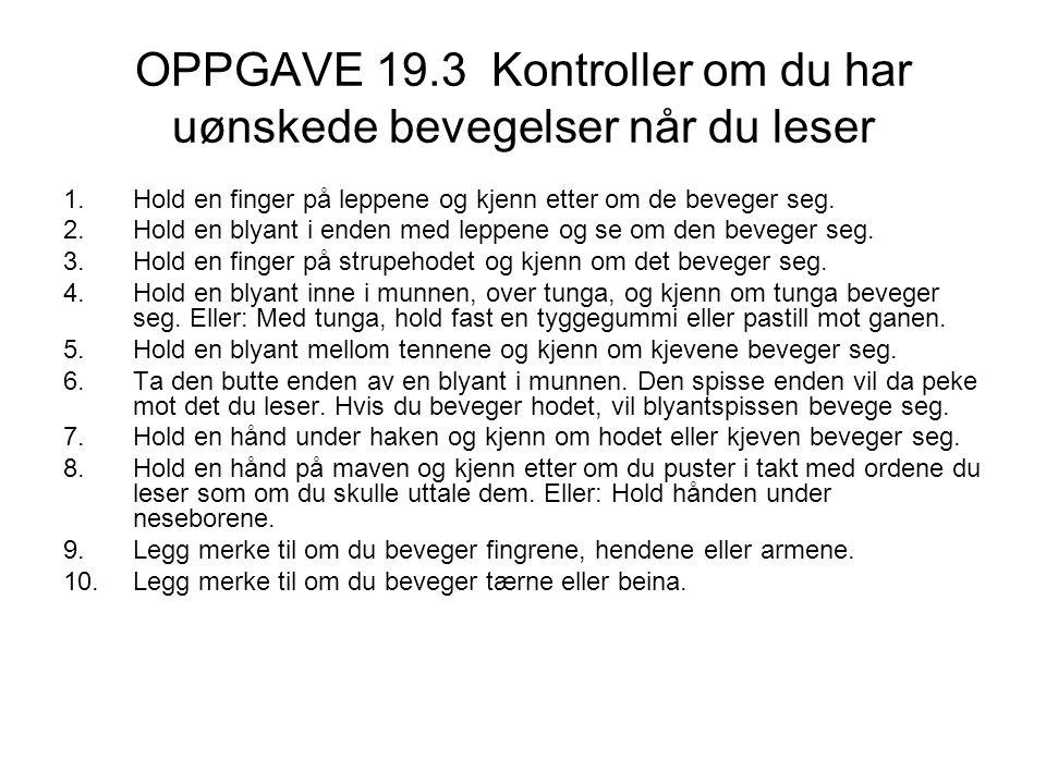 OPPGAVE 19.3 Kontroller om du har uønskede bevegelser når du leser