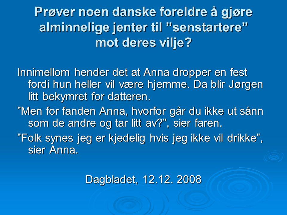 Prøver noen danske foreldre å gjøre alminnelige jenter til senstartere mot deres vilje