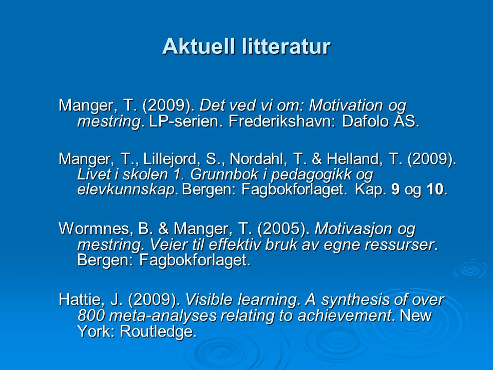 Aktuell litteratur Manger, T. (2009). Det ved vi om: Motivation og mestring. LP-serien. Frederikshavn: Dafolo AS.