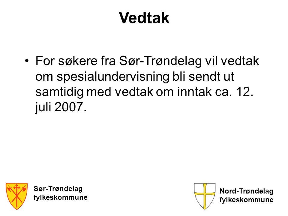 Vedtak For søkere fra Sør-Trøndelag vil vedtak om spesialundervisning bli sendt ut samtidig med vedtak om inntak ca. 12. juli 2007.