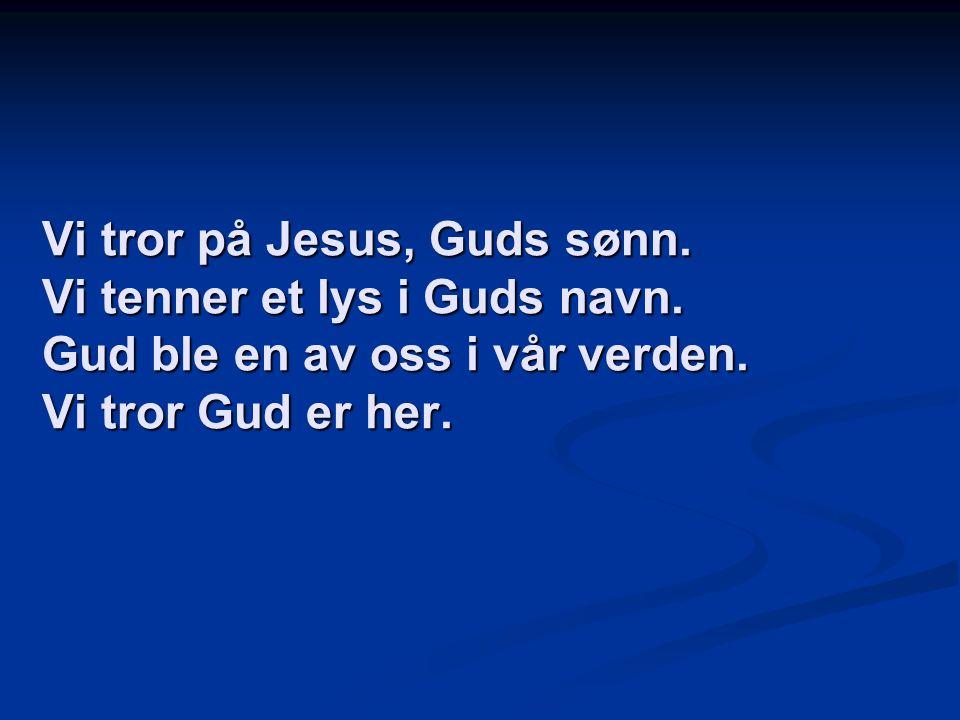 Vi tror på Jesus, Guds sønn. Vi tenner et lys i Guds navn