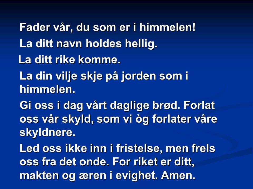 Fader vår, du som er i himmelen!