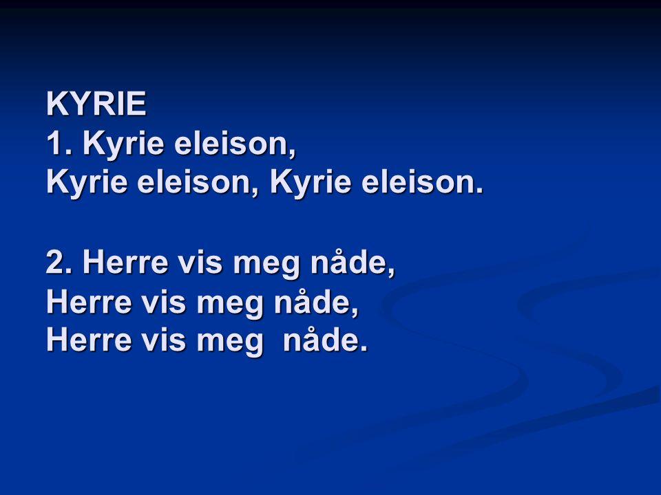 KYRIE 1. Kyrie eleison, Kyrie eleison, Kyrie eleison. 2