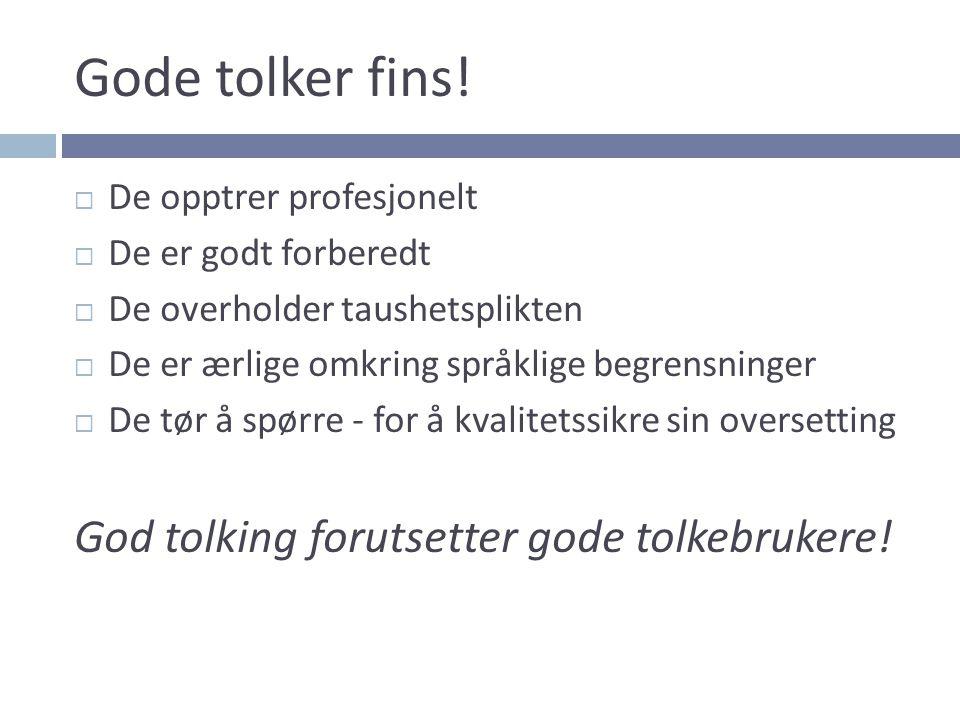 Gode tolker fins! God tolking forutsetter gode tolkebrukere!