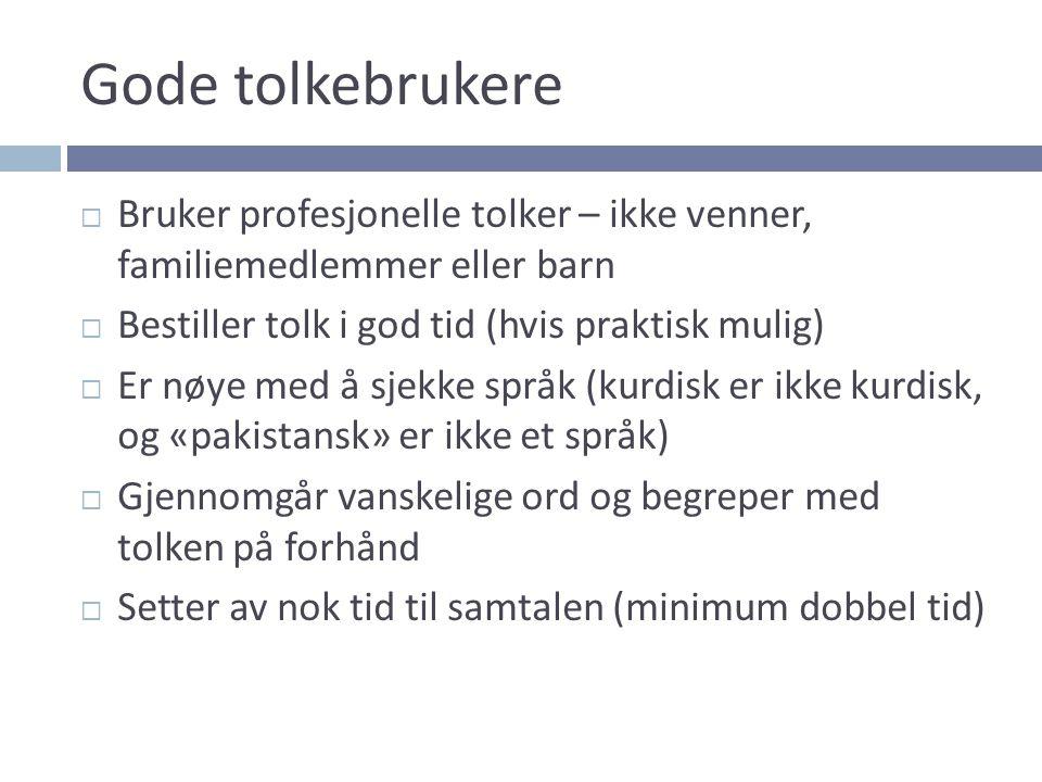 Gode tolkebrukere Bruker profesjonelle tolker – ikke venner, familiemedlemmer eller barn. Bestiller tolk i god tid (hvis praktisk mulig)