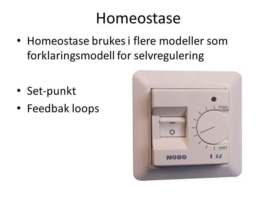 Homeostase Homeostase brukes i flere modeller som forklaringsmodell for selvregulering. Set-punkt.