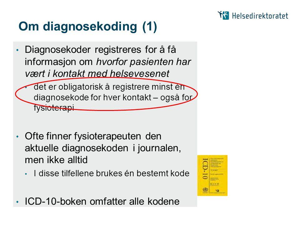 Om diagnosekoding (1) Diagnosekoder registreres for å få informasjon om hvorfor pasienten har vært i kontakt med helsevesenet.