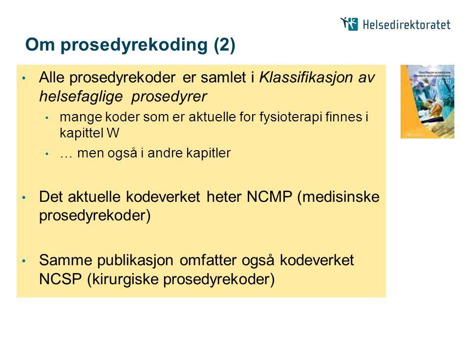 Om prosedyrekoding (2) Alle prosedyrekoder er samlet i Klassifikasjon av helsefaglige prosedyrer.