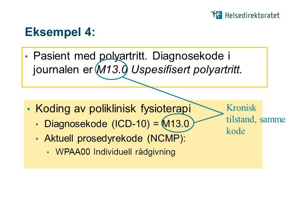 Eksempel 4: Pasient med polyartritt. Diagnosekode i journalen er M13.0 Uspesifisert polyartritt. Koding av poliklinisk fysioterapi.