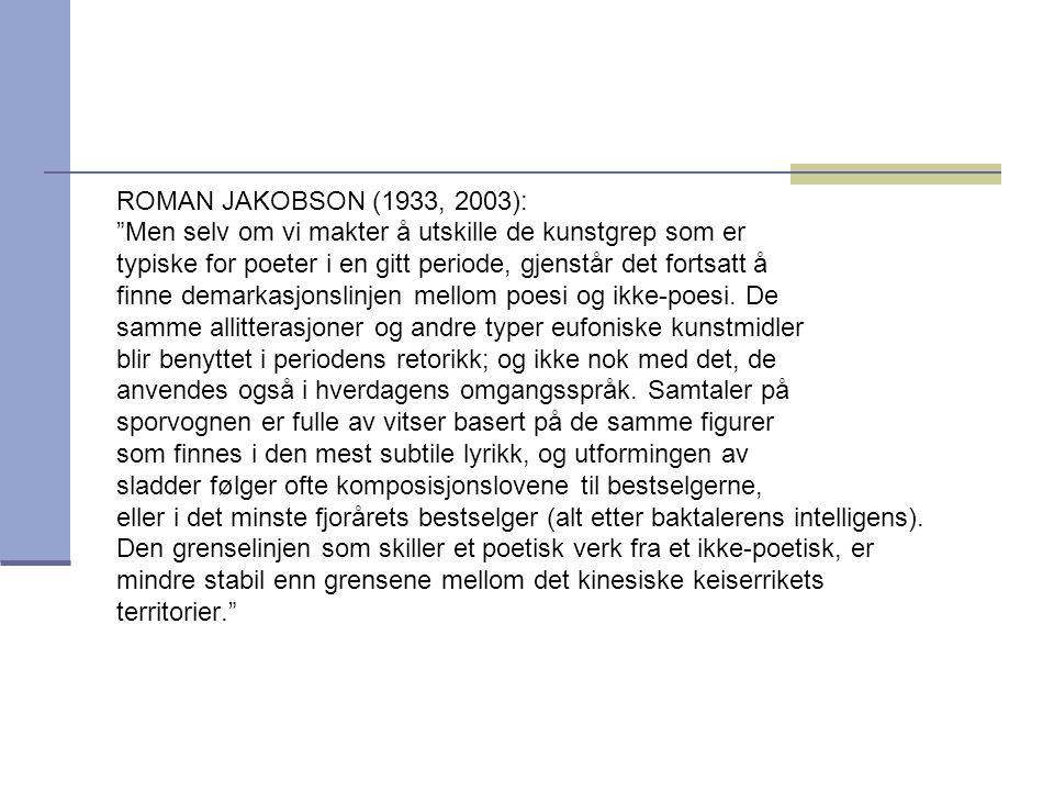 ROMAN JAKOBSON (1933, 2003): Men selv om vi makter å utskille de kunstgrep som er. typiske for poeter i en gitt periode, gjenstår det fortsatt å.