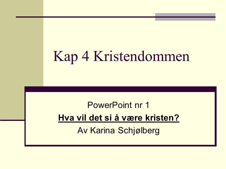 PowerPoint nr 1 Hva vil det si å være kristen Av Karina Schjølberg