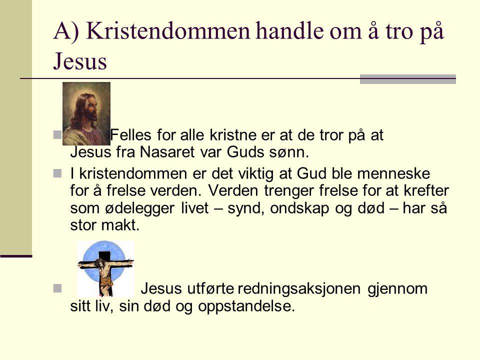 A) Kristendommen handle om å tro på Jesus