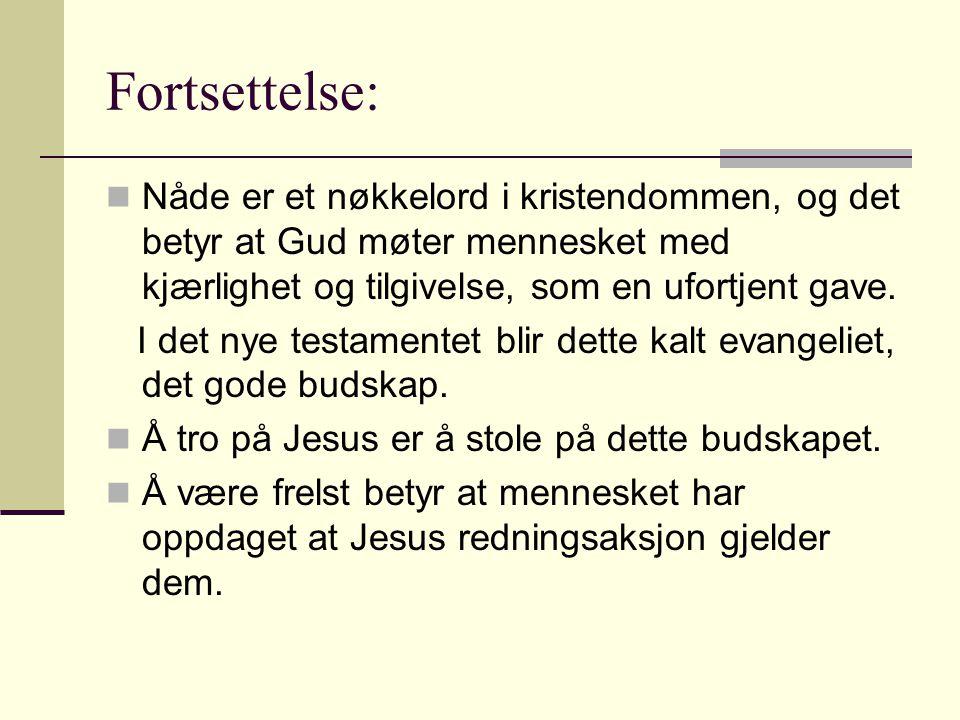 Fortsettelse: Nåde er et nøkkelord i kristendommen, og det betyr at Gud møter mennesket med kjærlighet og tilgivelse, som en ufortjent gave.