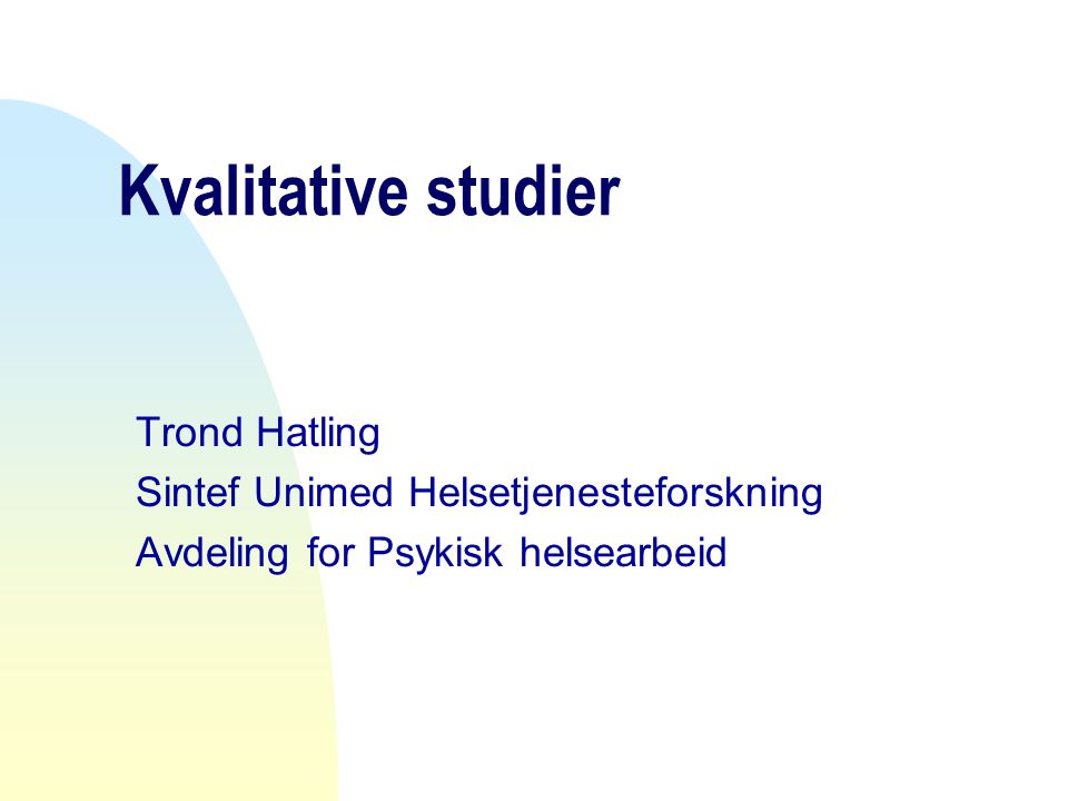 Kvalitative studier Trond Hatling Sintef Unimed Helsetjenesteforskning