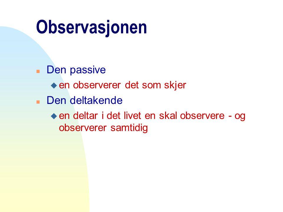 Observasjonen Den passive Den deltakende en observerer det som skjer